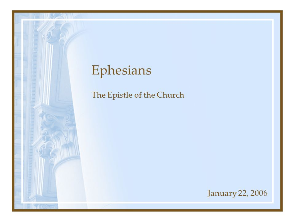 Ephesians The Epistle of the Church January 22, 2006