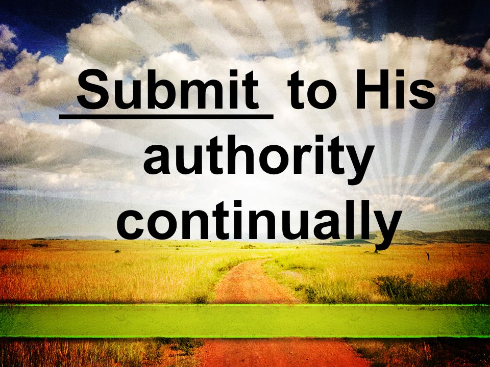 _______ to His authority continually Submit