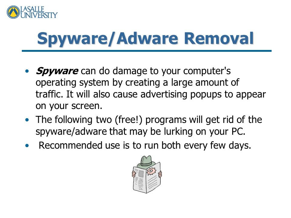 Spyware/Adware Removal Spyware can do damage to your computer s operating system by creating a large amount of traffic.