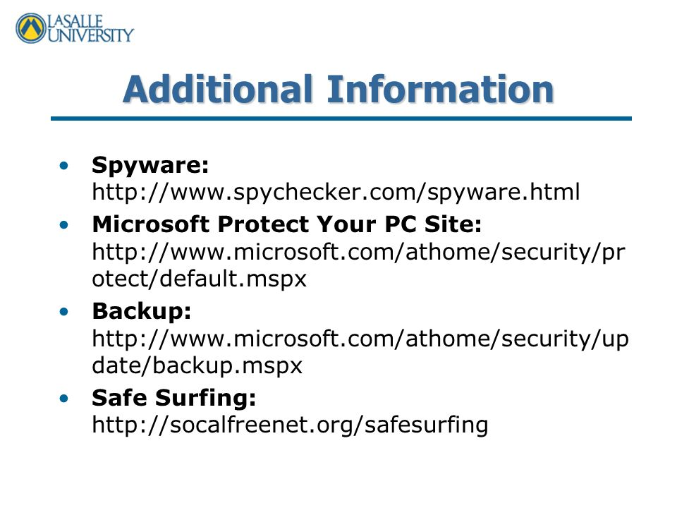 Additional Information Spyware:   Microsoft Protect Your PC Site:   otect/default.mspx Backup:   date/backup.mspx Safe Surfing: