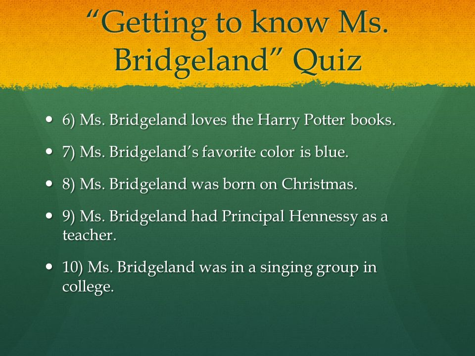 Getting to know Ms. Bridgeland Quiz 6) Ms. Bridgeland loves the Harry Potter books.