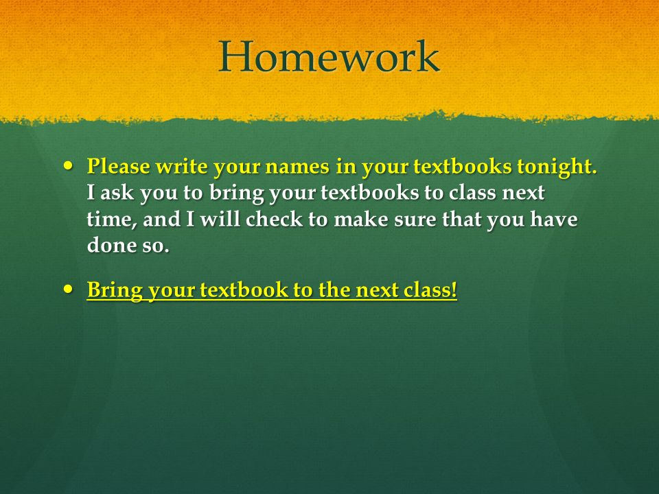 Homework Please write your names in your textbooks tonight.