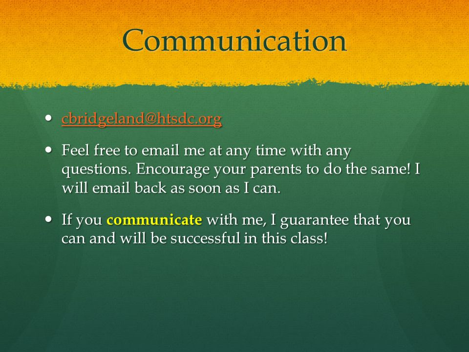 Communication  Feel free to  me at any time with any questions.