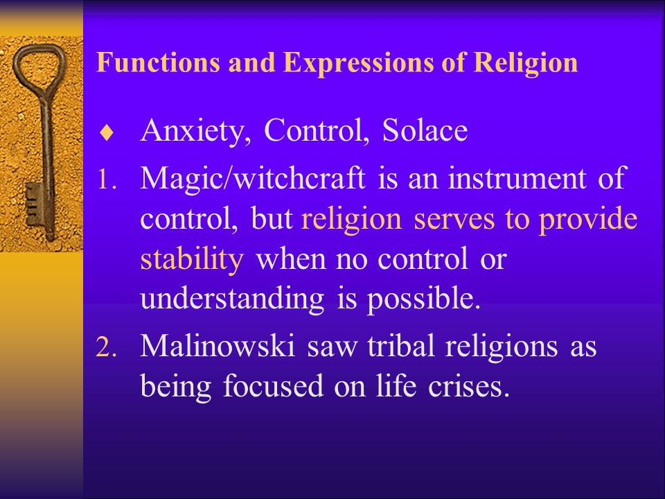 Functions and Expressions of Religion  Anxiety, Control, Solace 1.