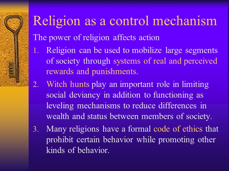 Religion as a control mechanism The power of religion affects action 1.