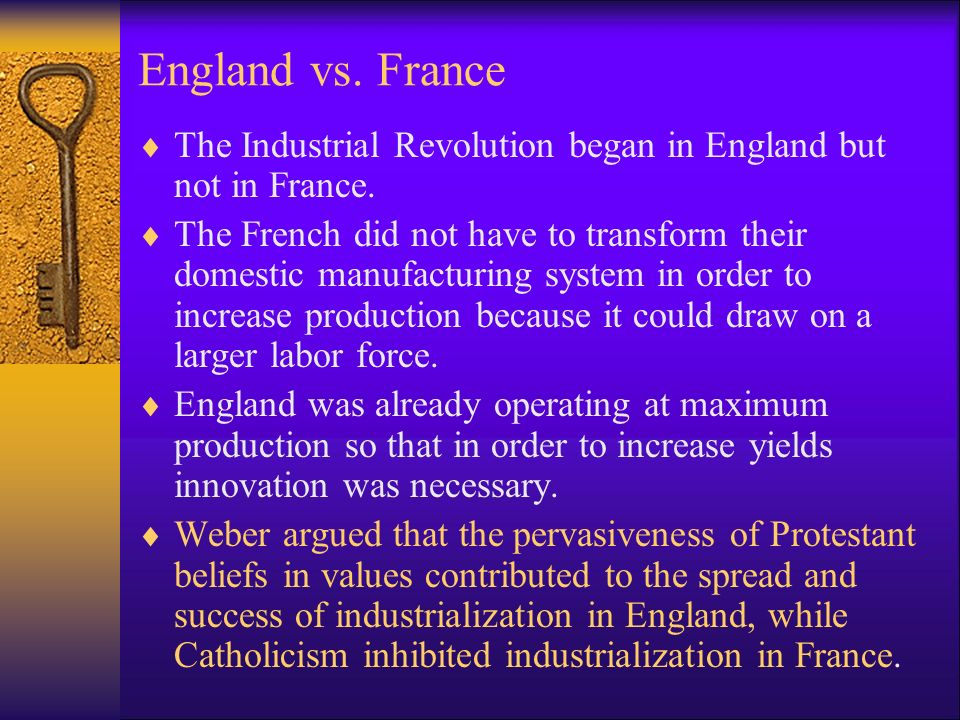 England vs. France  The Industrial Revolution began in England but not in France.