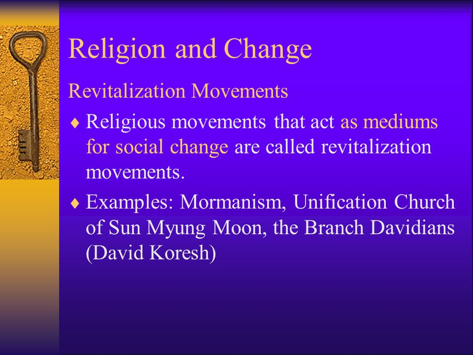 Religion and Change Revitalization Movements  Religious movements that act as mediums for social change are called revitalization movements.