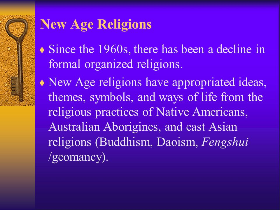 New Age Religions  Since the 1960s, there has been a decline in formal organized religions.
