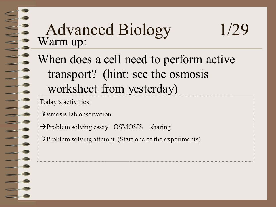 Advanced Biology 1/29 Warm up: When does a cell need to perform active transport.