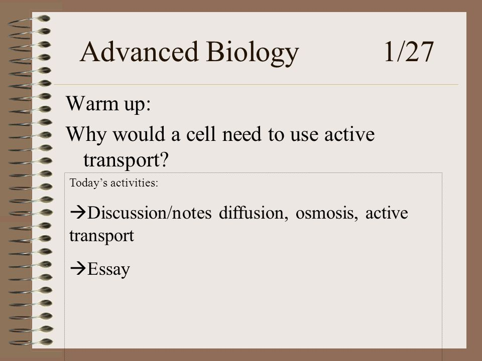 Advanced Biology 1/27 Warm up: Why would a cell need to use active transport.