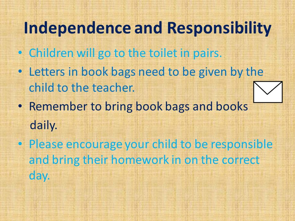 Independence and Responsibility Children will go to the toilet in pairs.