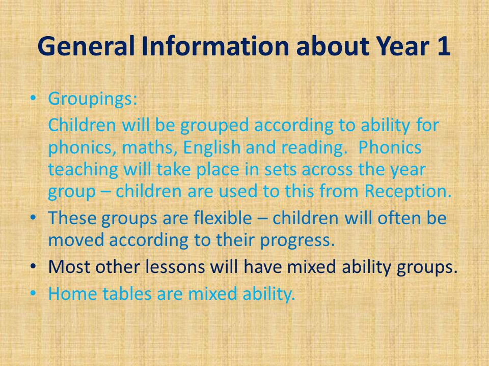 General Information about Year 1 Groupings: Children will be grouped according to ability for phonics, maths, English and reading.