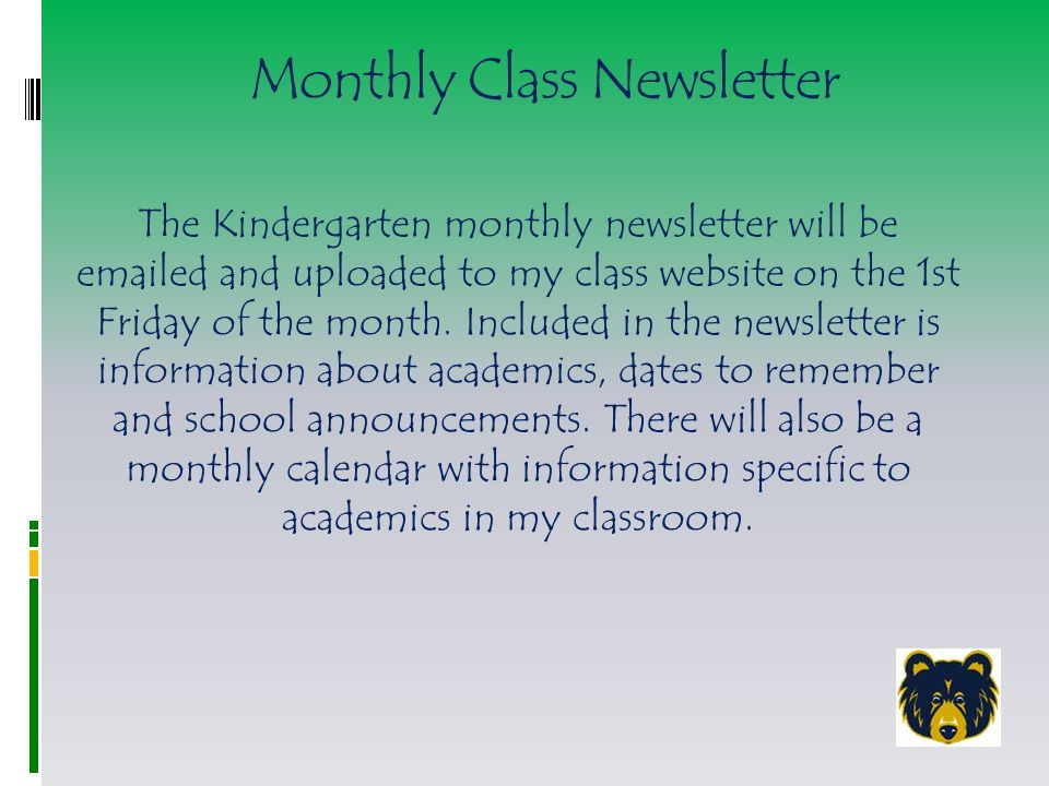 Monthly Class Newsletter The Kindergarten monthly newsletter will be  ed and uploaded to my class website on the 1st Friday of the month.