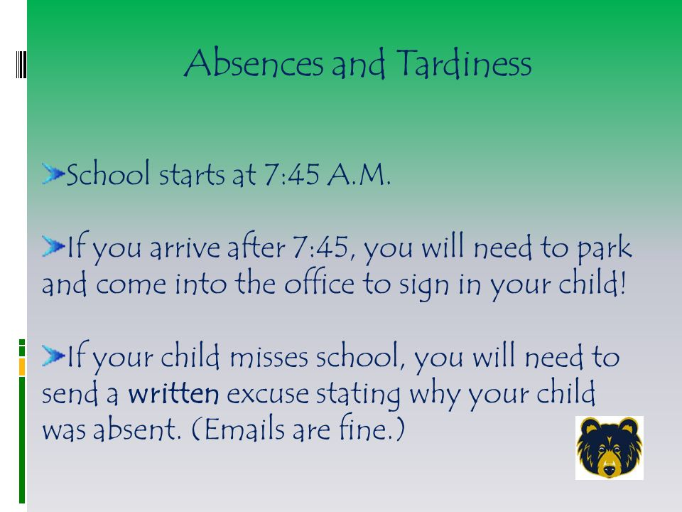 Absences and Tardiness School starts at 7:45 A.M.