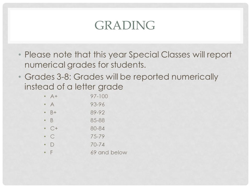 GRADING Please note that this year Special Classes will report numerical grades for students.