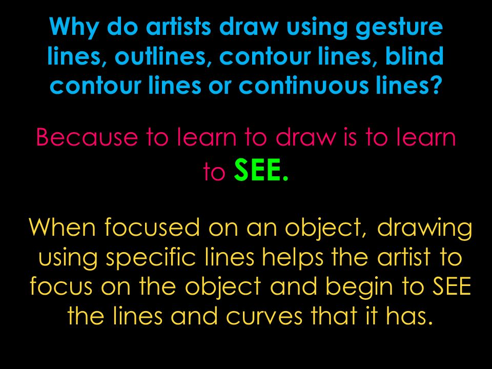 Why do artists draw using gesture lines, outlines, contour lines, blind contour lines or continuous lines.