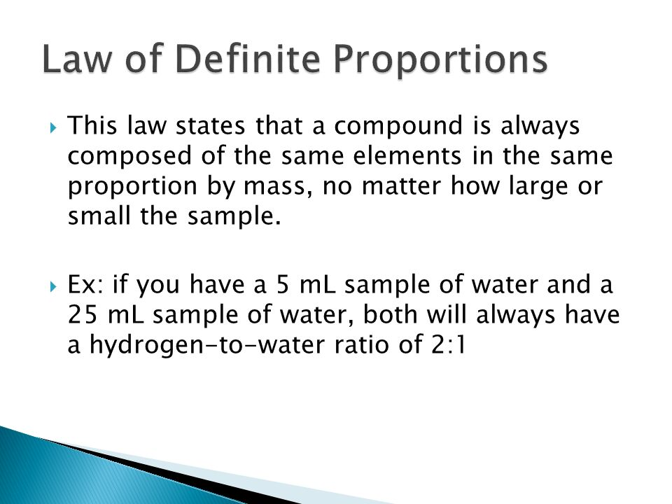  This law states that a compound is always composed of the same elements in the same proportion by mass, no matter how large or small the sample.