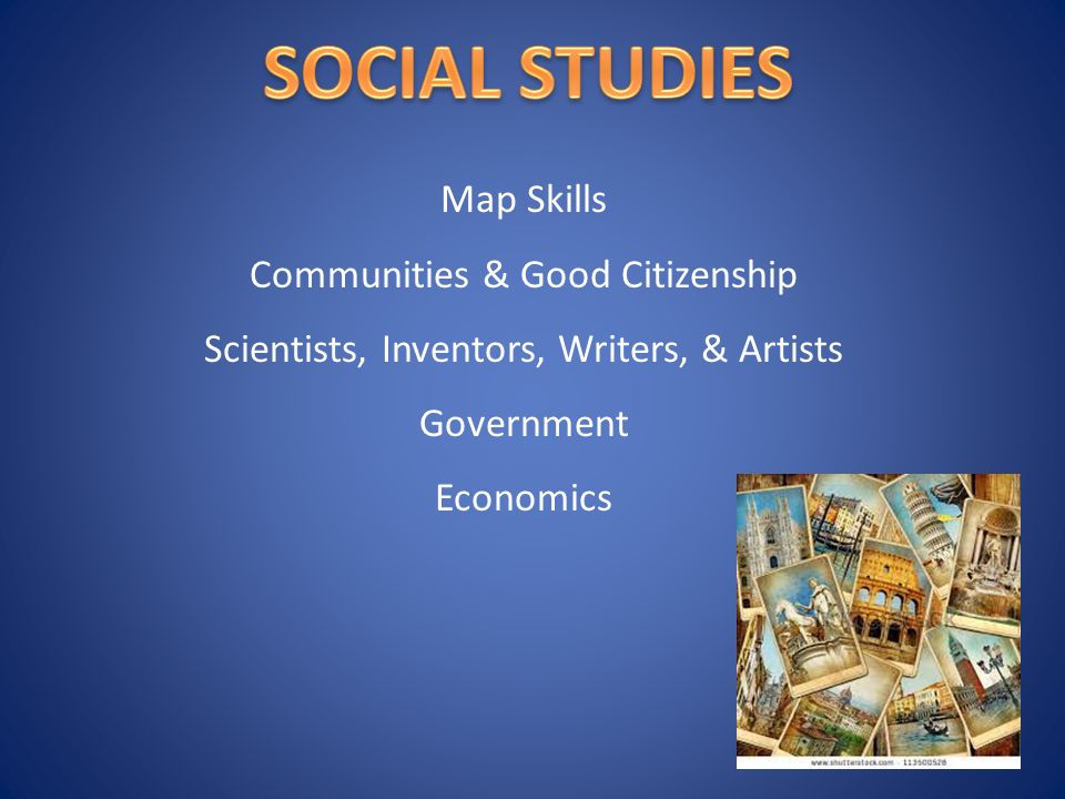 Map Skills Communities & Good Citizenship Scientists, Inventors, Writers, & Artists Government Economics