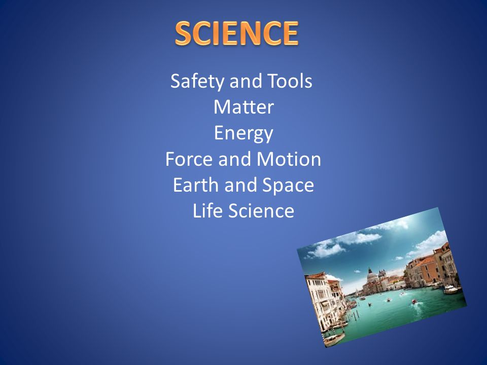 Safety and Tools Matter Energy Force and Motion Earth and Space Life Science