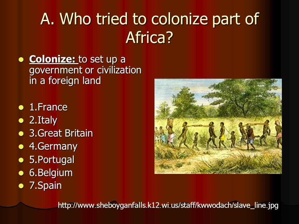 A. Who tried to colonize part of Africa.