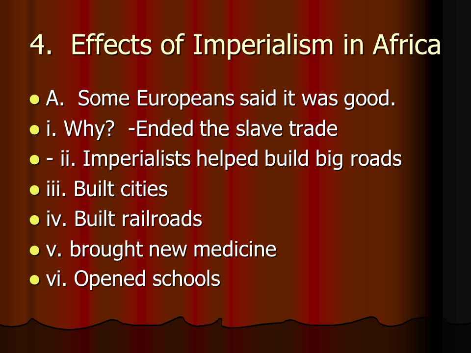4. Effects of Imperialism in Africa A. Some Europeans said it was good.