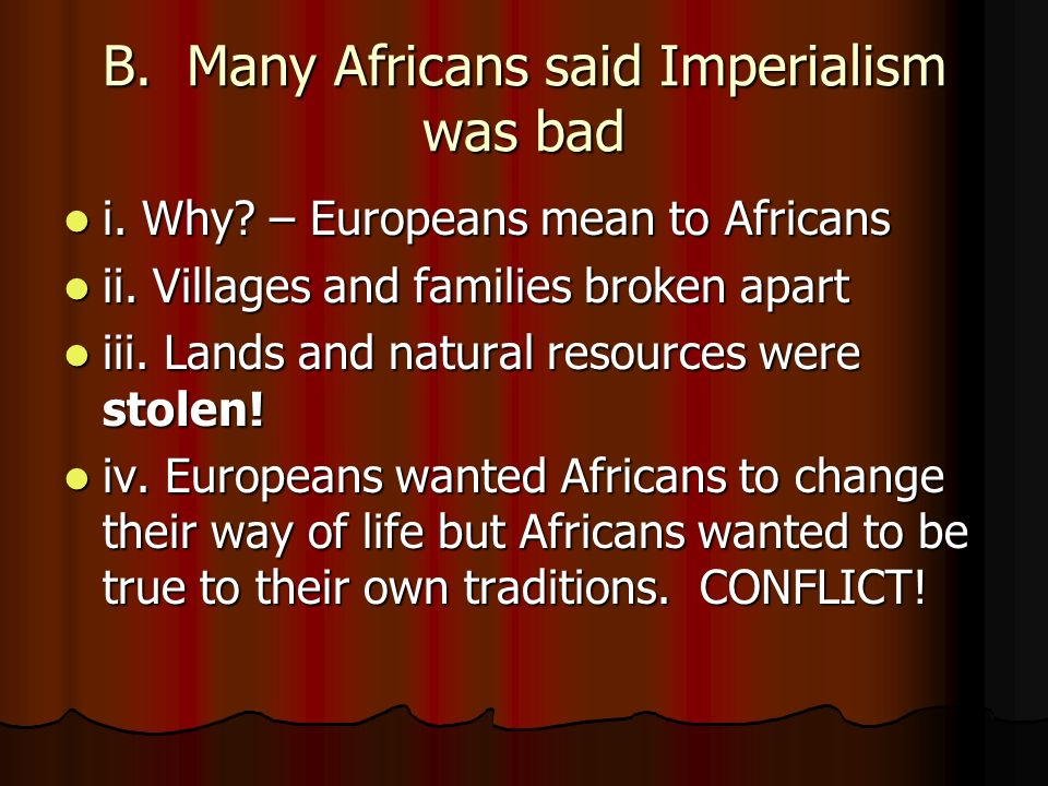 B. Many Africans said Imperialism was bad i. Why.