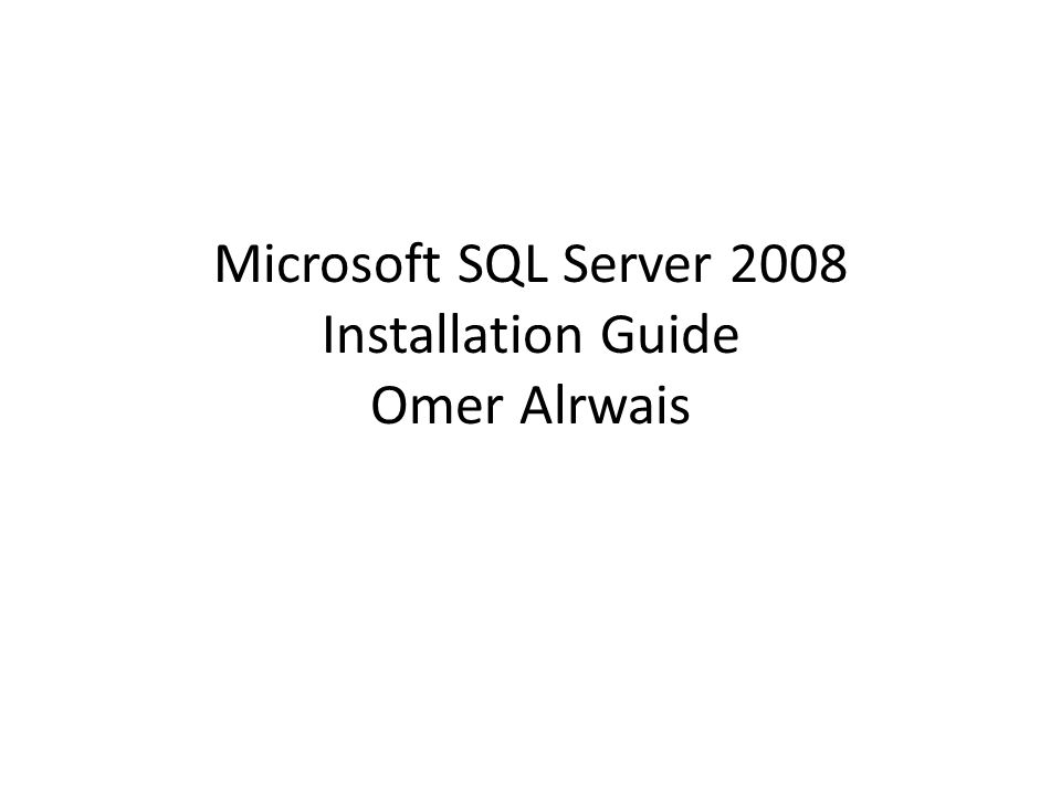 Microsoft SQL Server 2008 Installation Guide Omer Alrwais