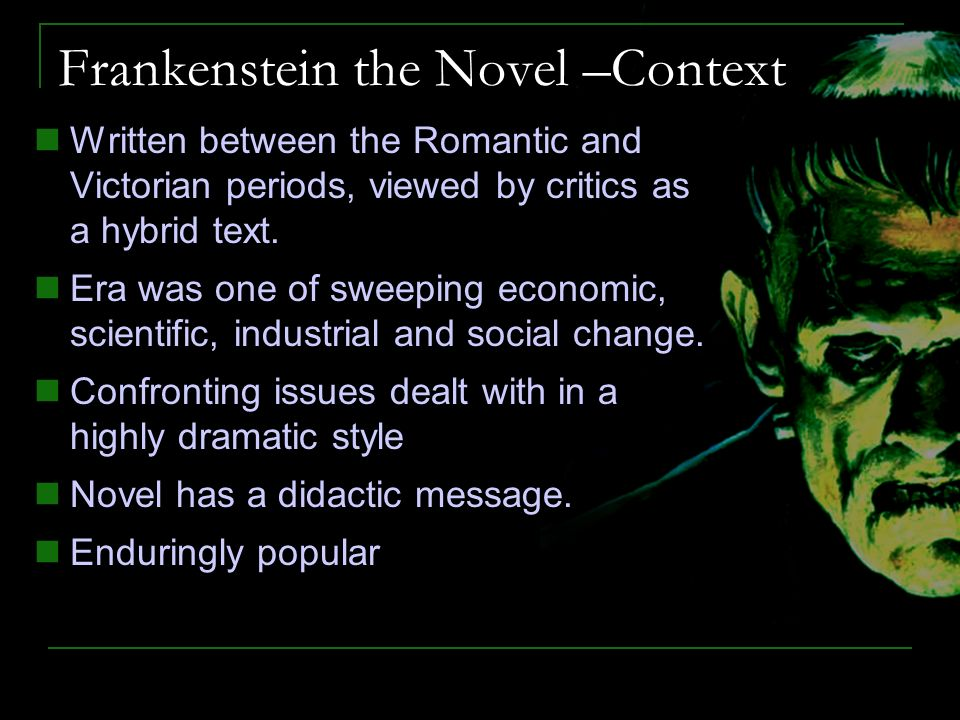 frankenstein and the romantic era Historical context of the romantic period and how it affected the genre and frankenstein romanticism was a quest of the soul although the exact time is highly contested, the romantic period is said to have begun in the late 18th century and lasted until about 1870s.