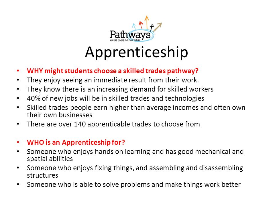 Apprenticeship WHY might students choose a skilled trades pathway.