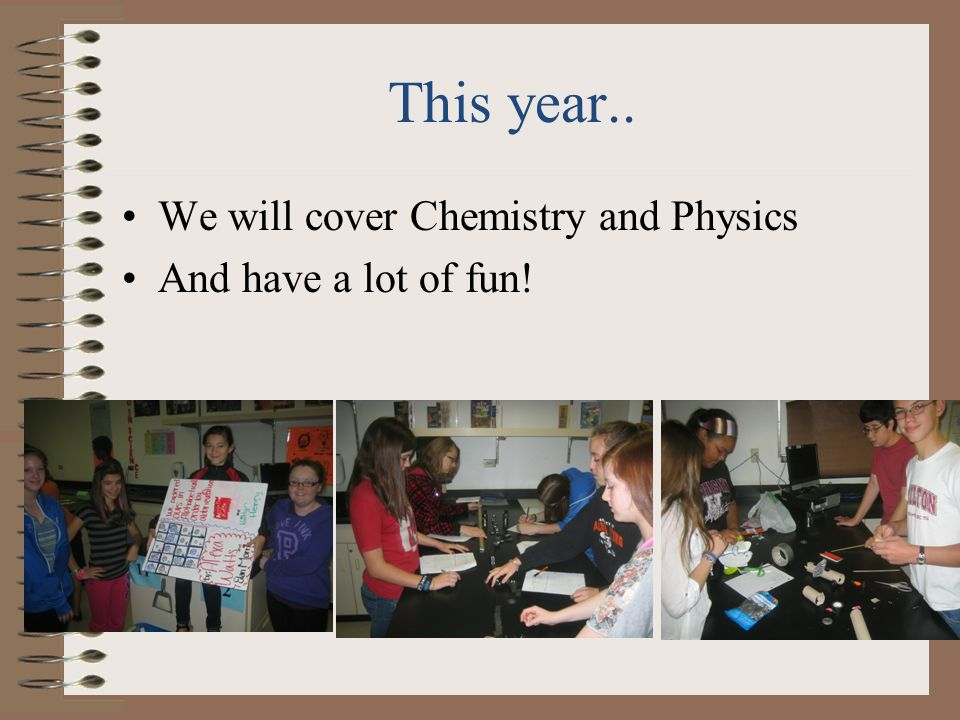 This year.. We will cover Chemistry and Physics And have a lot of fun!