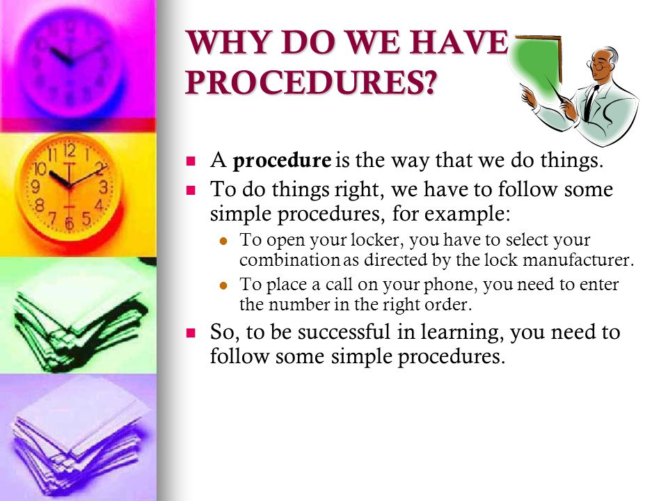 WHY DO WE HAVE PROCEDURES. A procedure is the way that we do things.