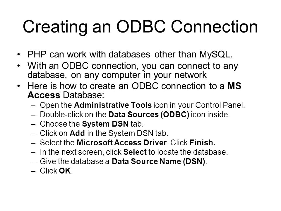 Creating an ODBC Connection PHP can work with databases other than MySQL.