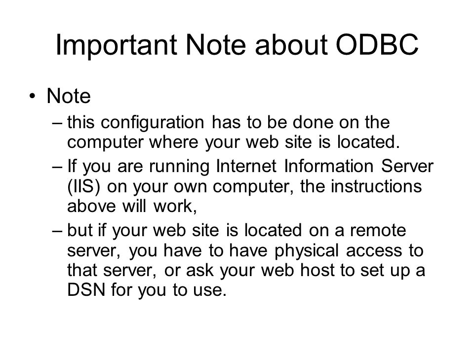 Important Note about ODBC Note –this configuration has to be done on the computer where your web site is located.