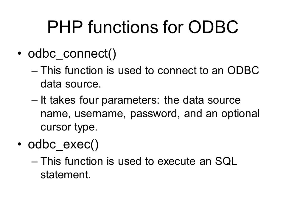 PHP functions for ODBC odbc_connect() –This function is used to connect to an ODBC data source.