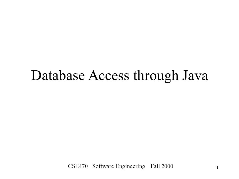 CSE470 Software Engineering Fall Database Access through Java