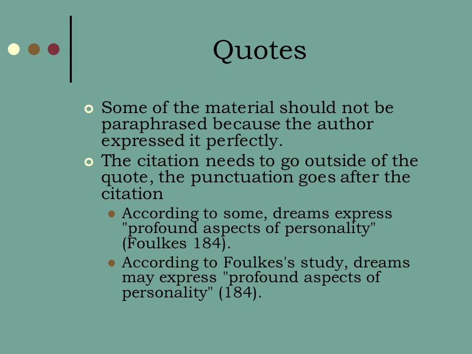 Quotes Some of the material should not be paraphrased because the author expressed it perfectly.