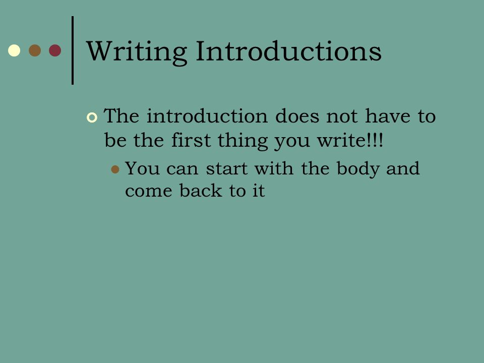 Writing Introductions The introduction does not have to be the first thing you write!!.