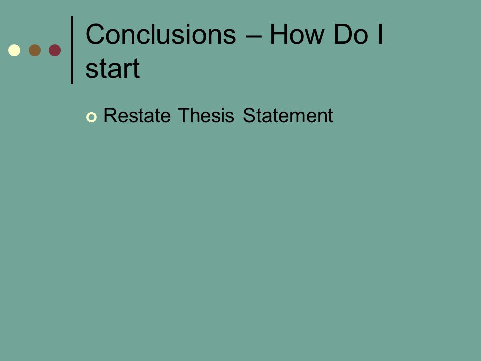 Conclusions – How Do I start Restate Thesis Statement