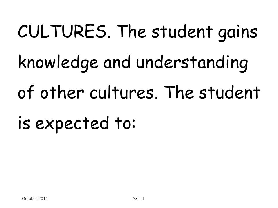 CULTURES. The student gains knowledge and understanding of other cultures.
