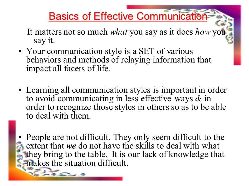 Effective communication skills ppt video online download it matters not so much what you say as it does how you say it your communication style is a set of various behaviors and methods of relaying sciox Choice Image