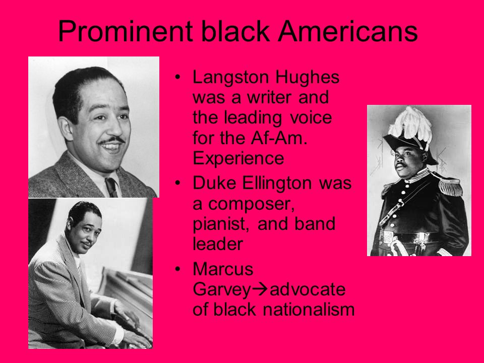 Prominent black Americans Langston Hughes was a writer and the leading voice for the Af-Am.