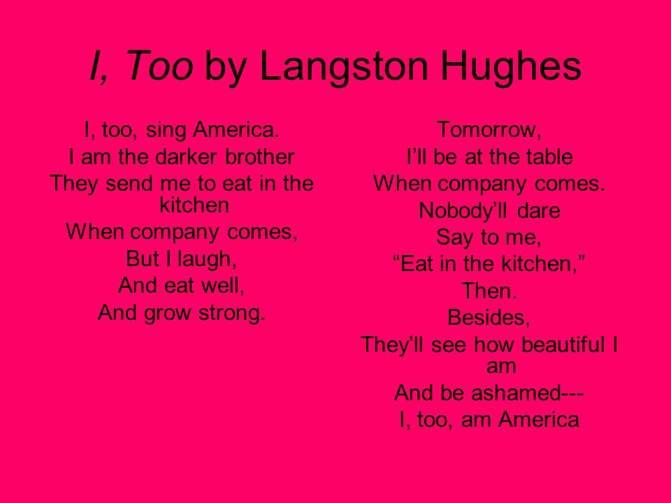 I, Too by Langston Hughes I, too, sing America.