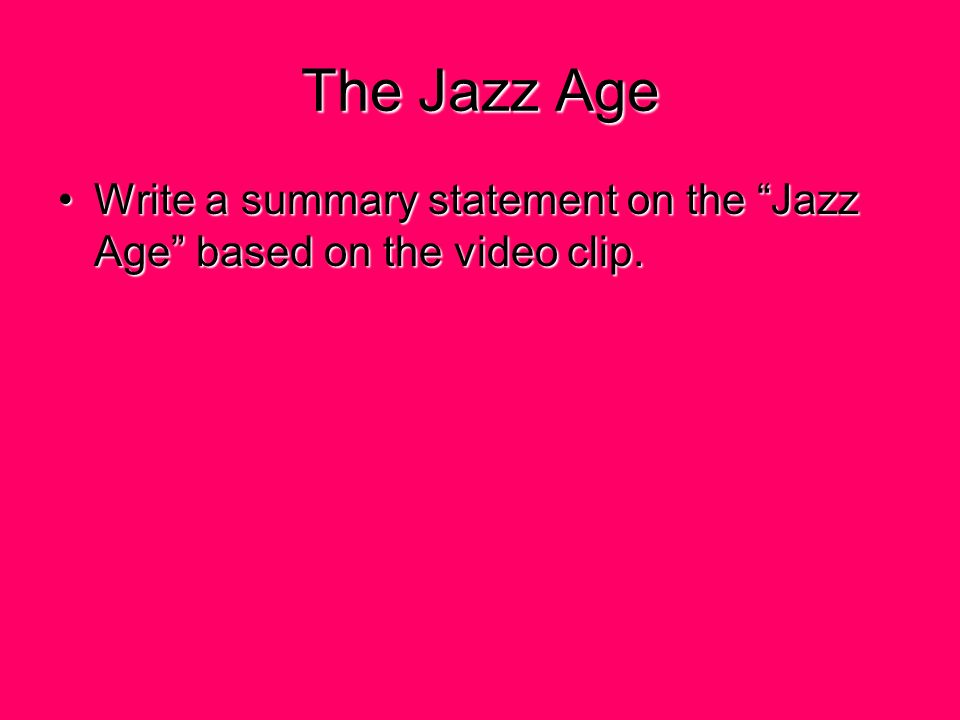 Write a summary statement on the Jazz Age based on the video clip.Write a summary statement on the Jazz Age based on the video clip.