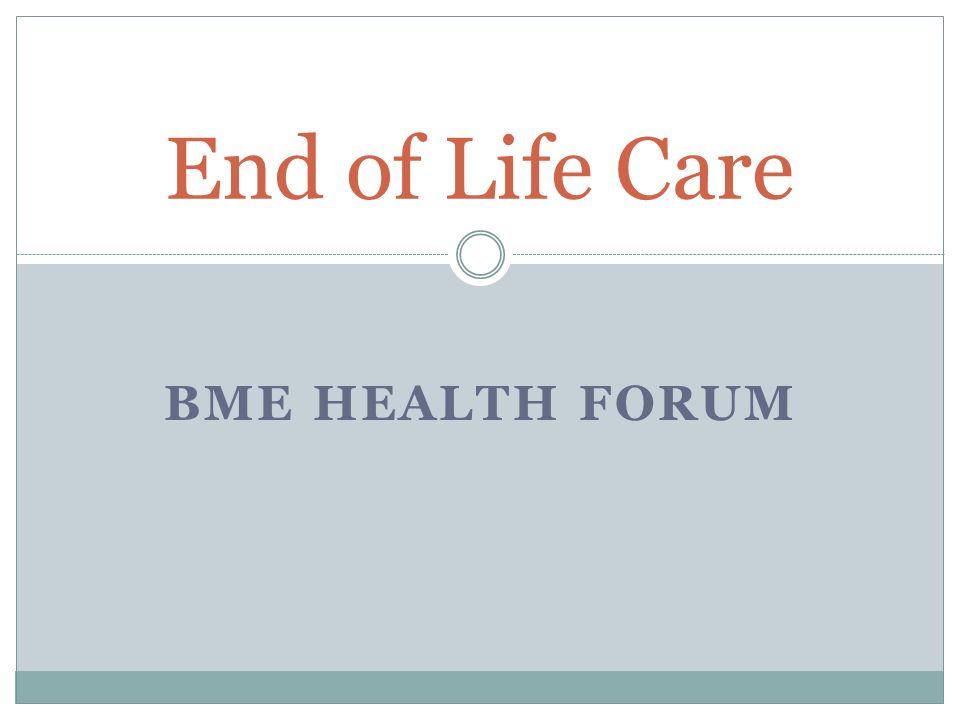 BME HEALTH FORUM End of Life Care