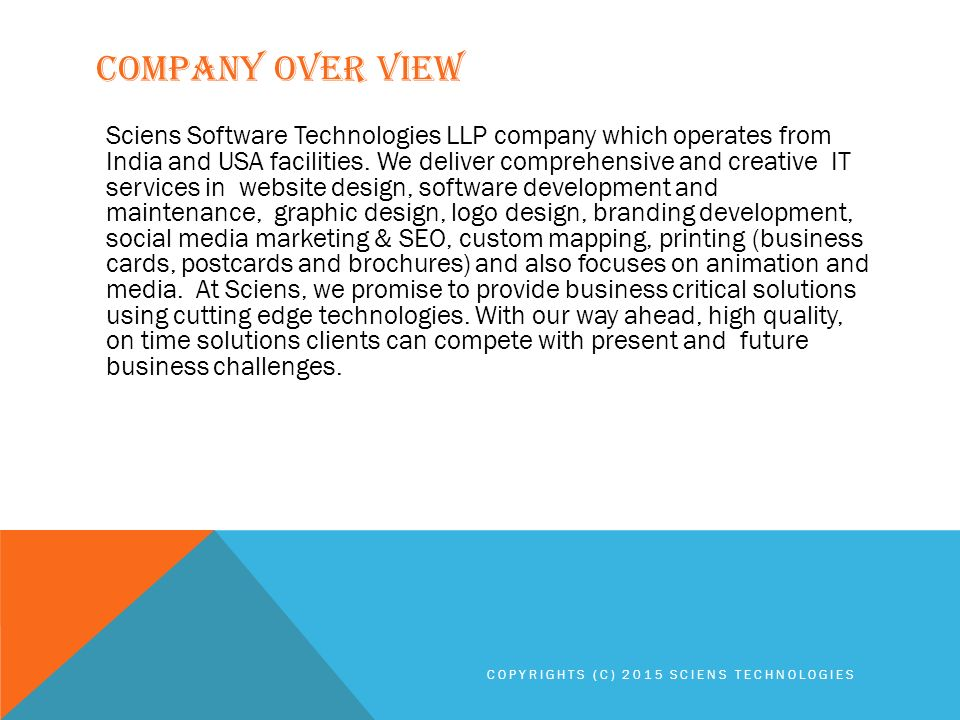 COMPANY OVER VIEW Sciens Software Technologies LLP company which operates from India and USA facilities.