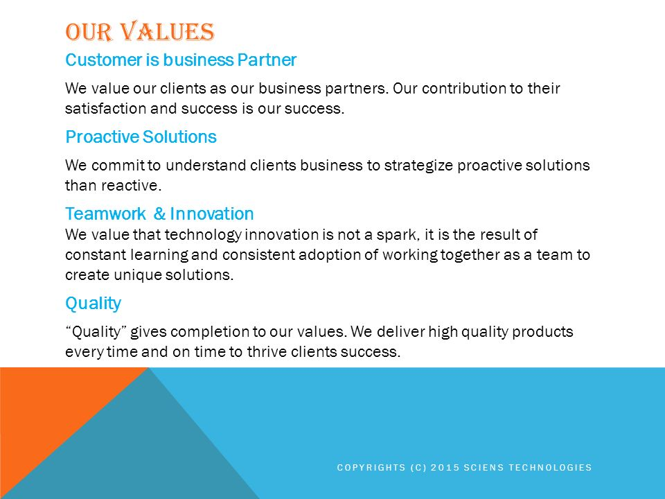 OUR VALUES Customer is business Partner We value our clients as our business partners.