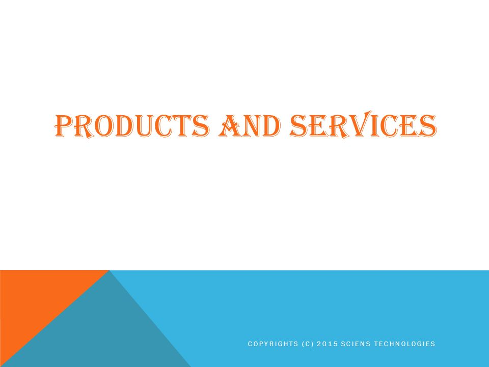 PRODUCTS AND SERVICES COPYRIGHTS (C) 2015 SCIENS TECHNOLOGIES