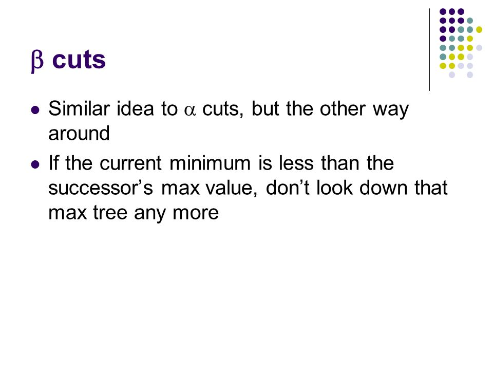  cuts Similar idea to  cuts, but the other way around If the current minimum is less than the successor's max value, don't look down that max tree any more