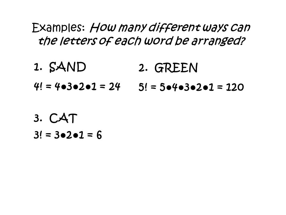 Examples: How many different ways can the letters of each word be arranged.
