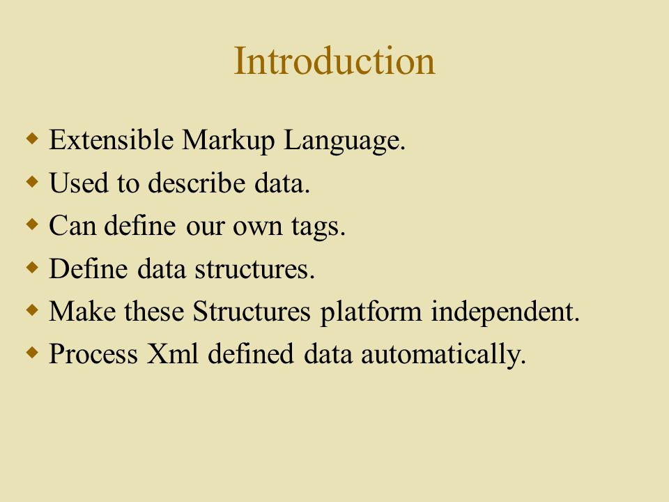 Introduction  Extensible Markup Language.  Used to describe data.